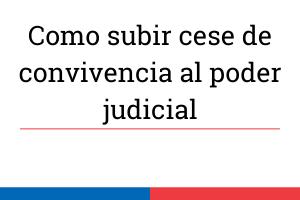 Como-subir-cese-de-convivencia-al-poder-judicial
